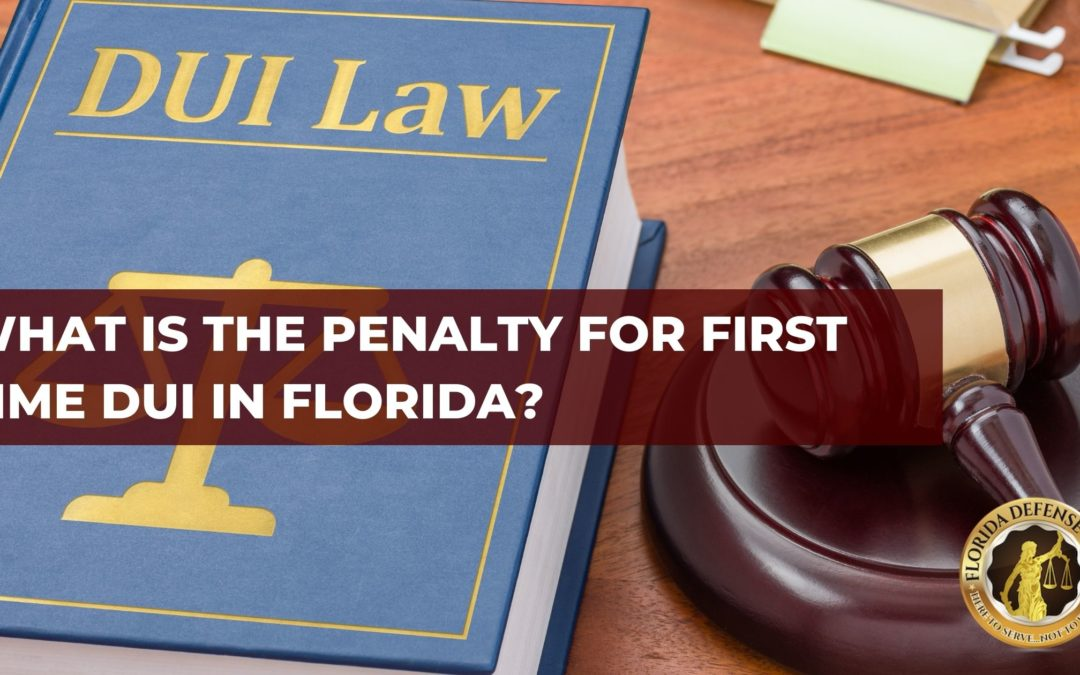 What is the Penalty for First Time DUI in Florida?