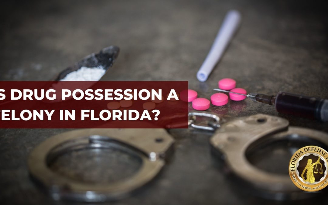 Is Drug Possession a Felony in Florida?