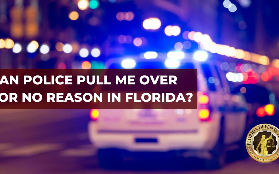 Can Police Pull Me Over For No Reason In Florida?